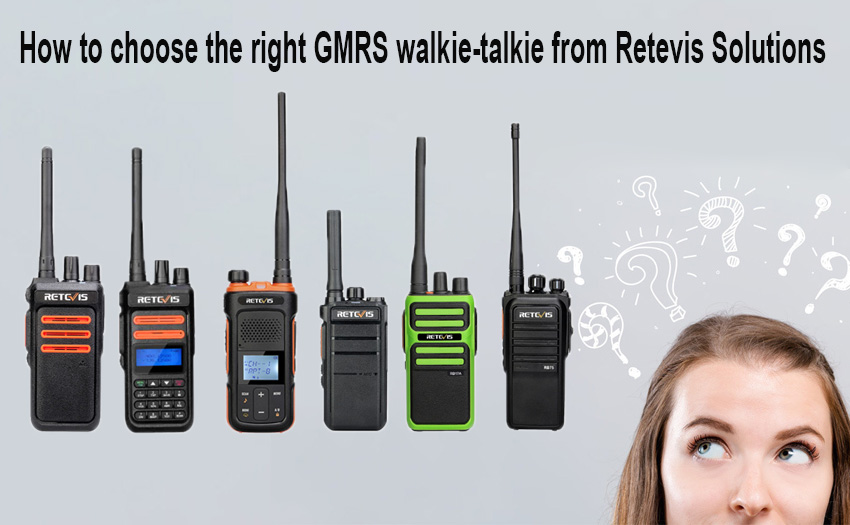 How to choose the right GMRS walkie-talkie from Retevis Solutions